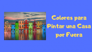 Colores para pintar una casa por fuera